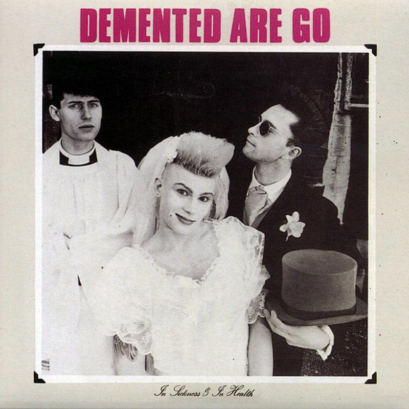 Demented Are Go - In Sickness & In Health (1986)